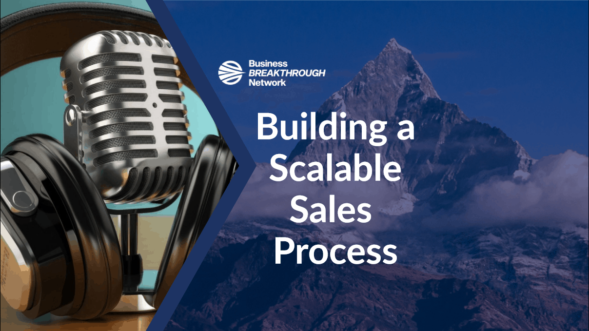 Building a Scalable Sales Process | Business Breakthrough Network