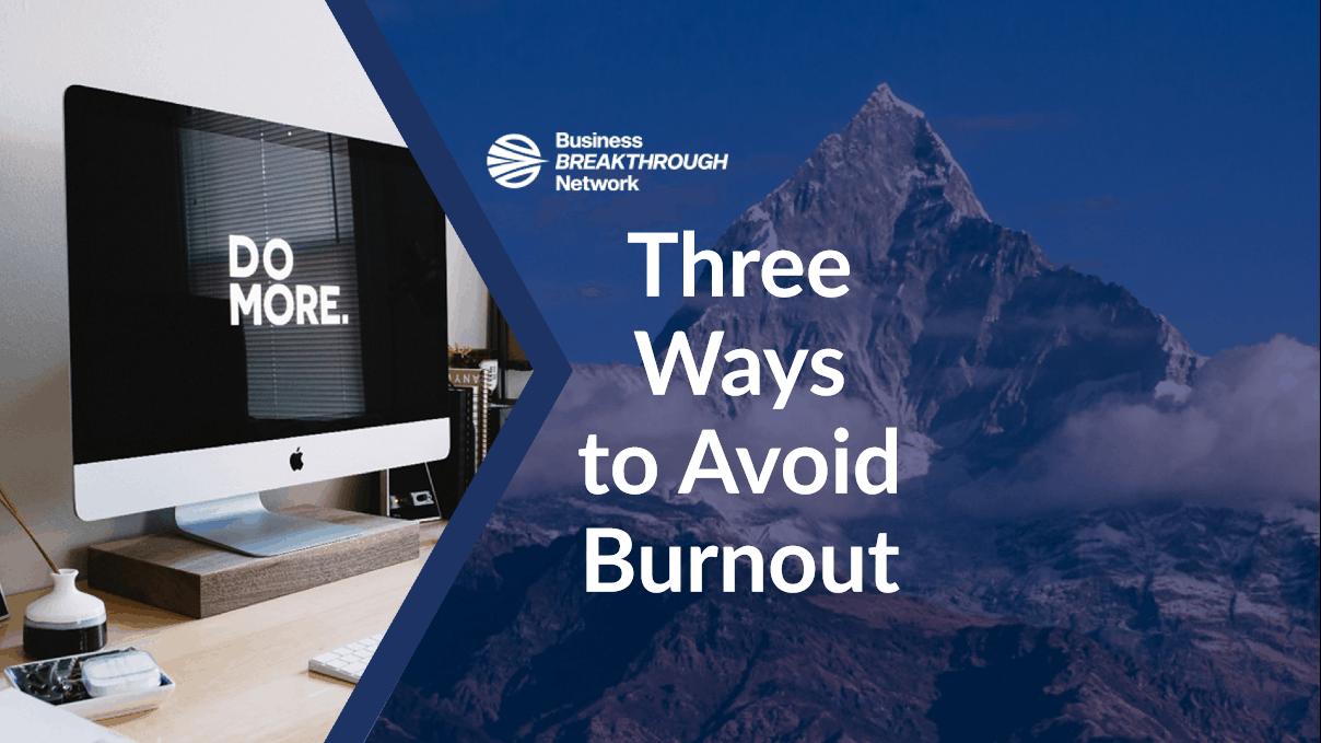 Three Ways to Avoid Burnout