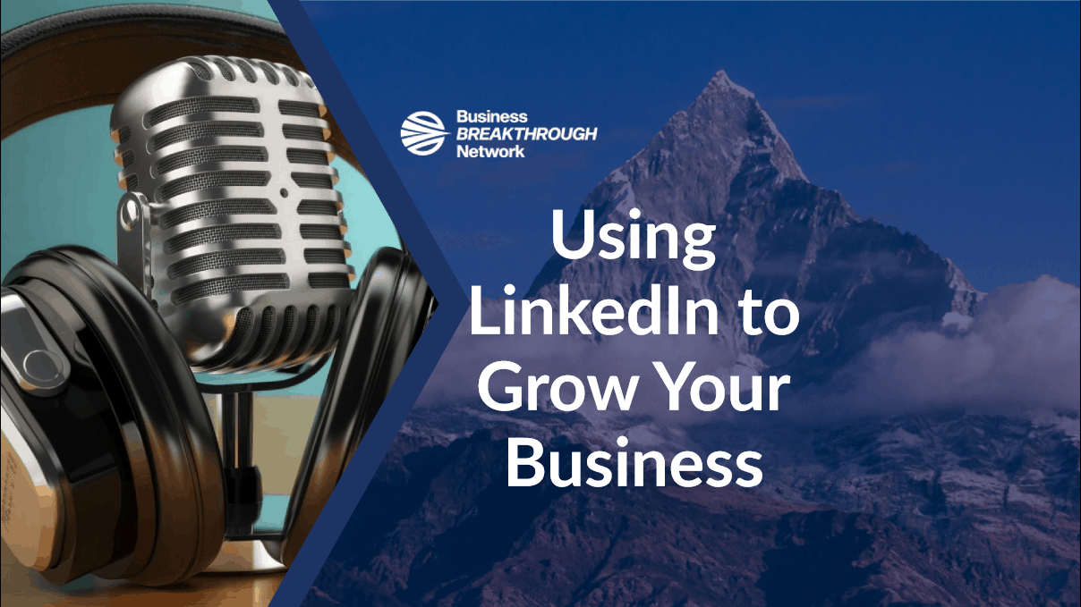 Using Linkedin to Grow Your Business Business Breakthrough Network